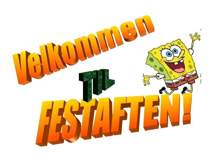 Velkommen FESTAFTEN! TIL