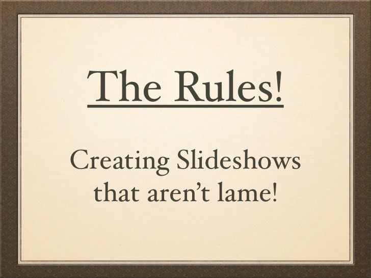 The Rules! Creating Slideshows  that aren't lame!
