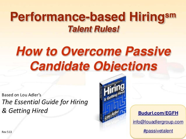 Performance-based HiringsmTalent Rules!How to Overcome PassiveCandidate ObjectionsBased on Lou Adler'sThe Essential Guide ...
