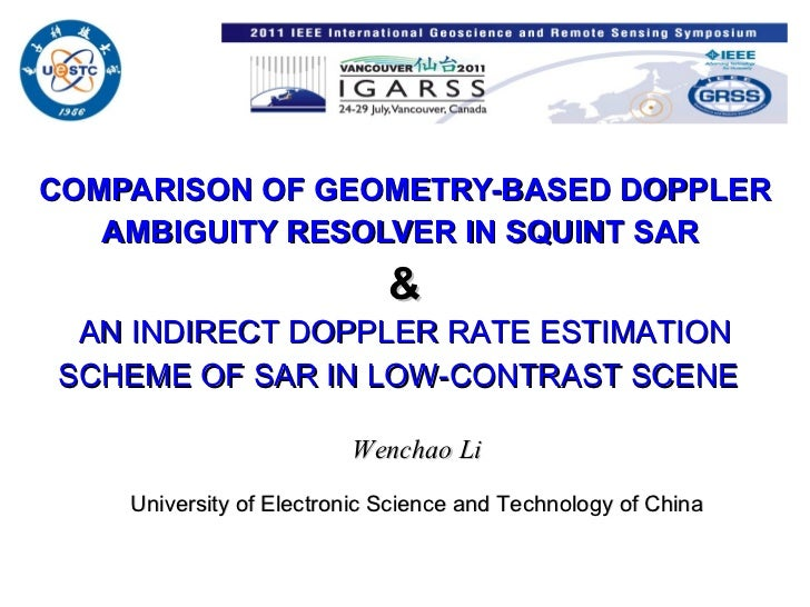 COMPARISON OF GEOMETRY-BASED DOPPLER AMBIGUITY RESOLVER IN SQUINT SAR   & Wenchao Li University of Electronic Science and ...