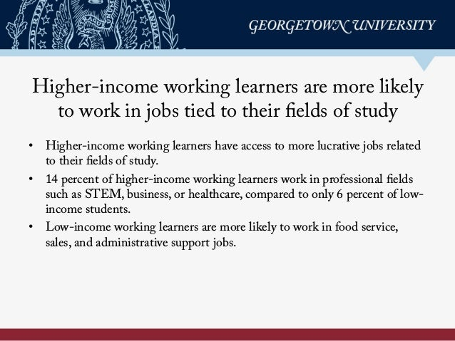 • Higher-income working learners have access to more lucrative jobs related to their fields of study. • 14 percent of hi...
