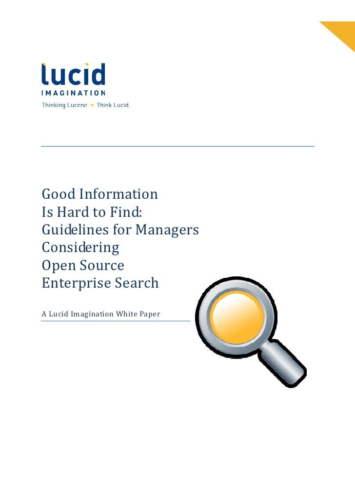 Good Information Is Hard to Find: Guidelines for Managers Considering Open Source Enterprise Search A Lucid Imagination Wh...