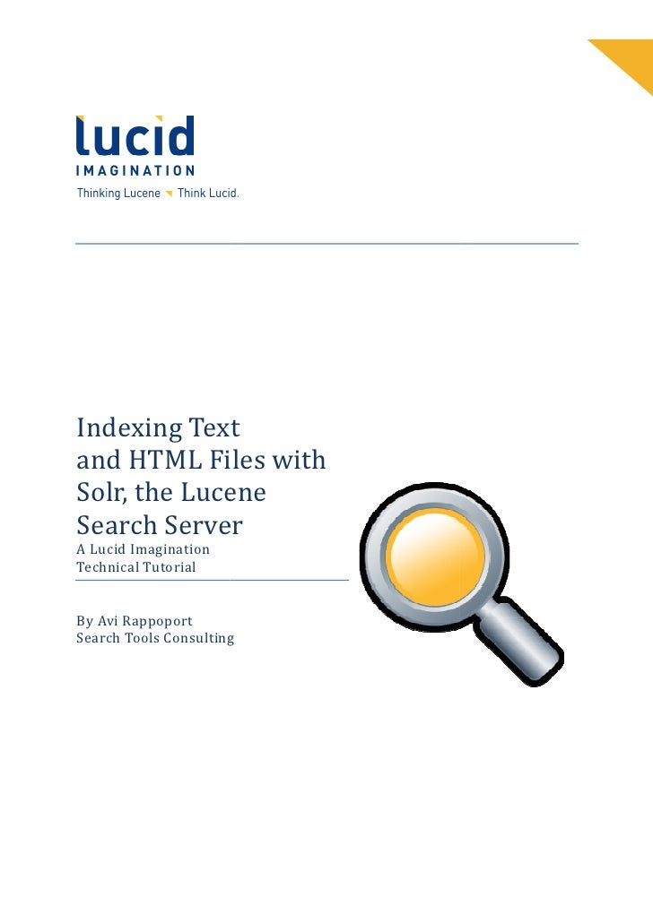 Indexing Text and HTML Files with Solr, the Lucene     , Search Server A Lucid Imagination Technical Tutorial   By Avi Rap...