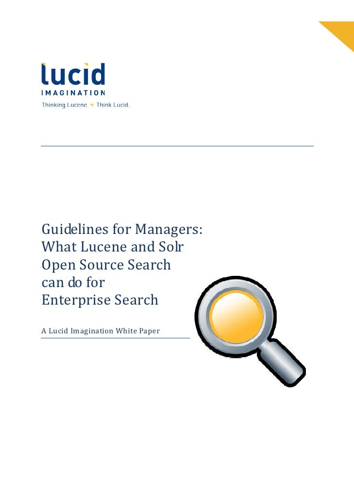 Guidelines for Managers: What Lucene and Solr Open Source Search can do for Enterprise Search A Lucid Imagination White Pa...