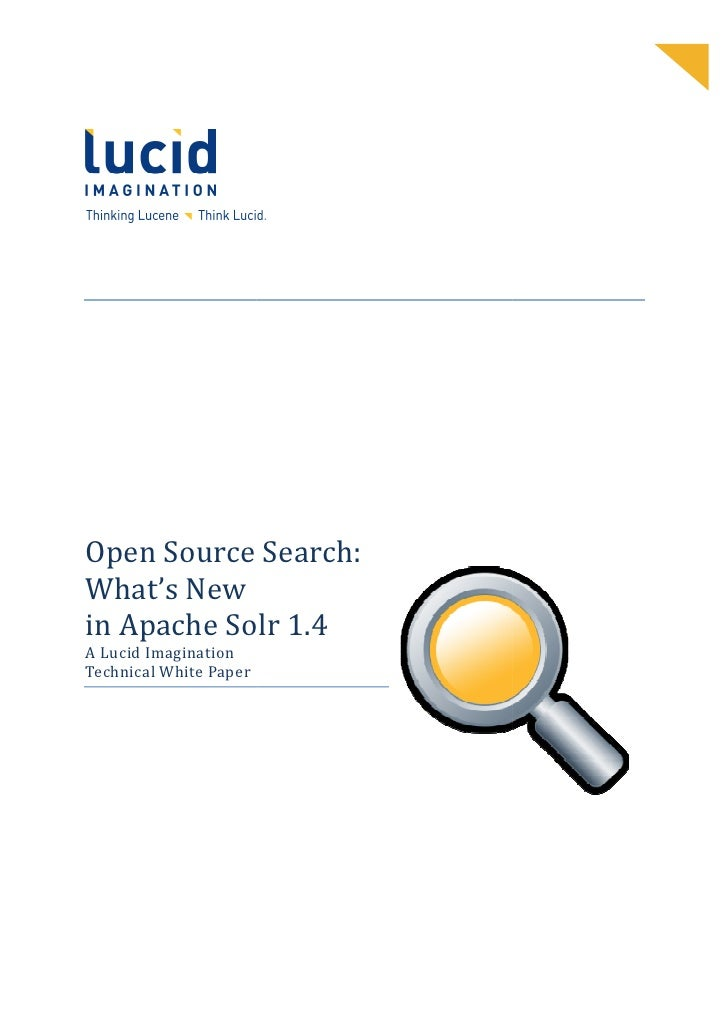 Open Source Search              Search: What's New in Apache Solr 1.4 A Lucid Imagination Technical White Paper