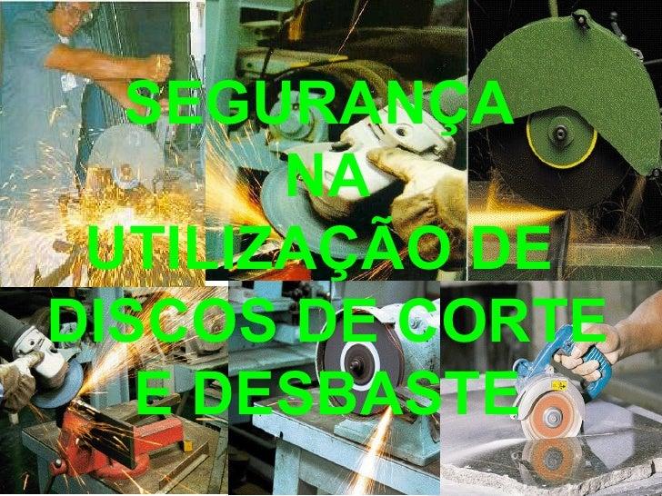 SEGURANÇA  NA UTILIZAÇÃO DE  DISCOS DE CORTE E DESBASTE
