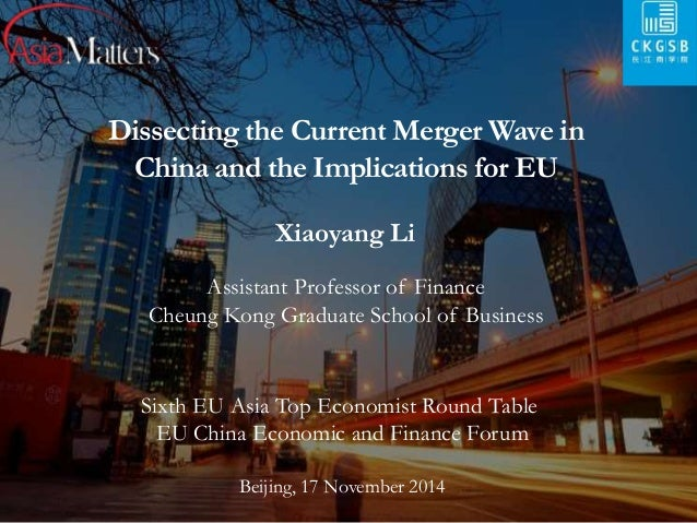 Dissecting the Current Merger Wave in  China and the Implications for EU  Xiaoyang Li  Assistant Professor of Finance  Che...