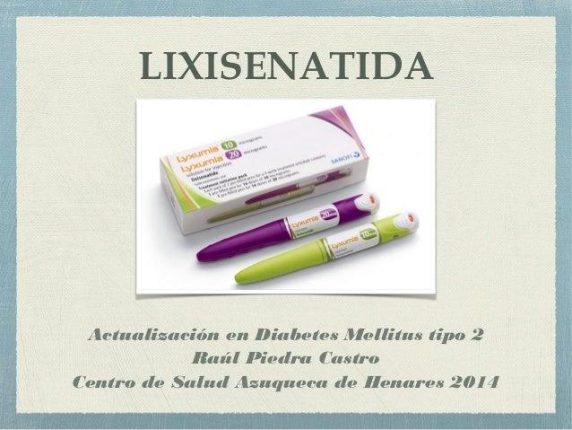 LIXISENATIDA  Actualización en Diabetes Mellitus tipo 2  Raúl Piedra Castro  Centro de Salud Azuqueca de Henares 2014