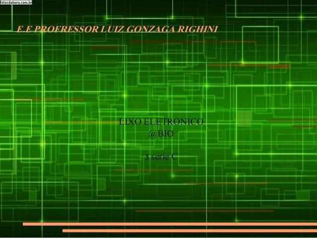 E.E PROFRESSOR LUIZ GONZAGA RIGHINI LIXO ELETRONICO @BIO 3 serie C