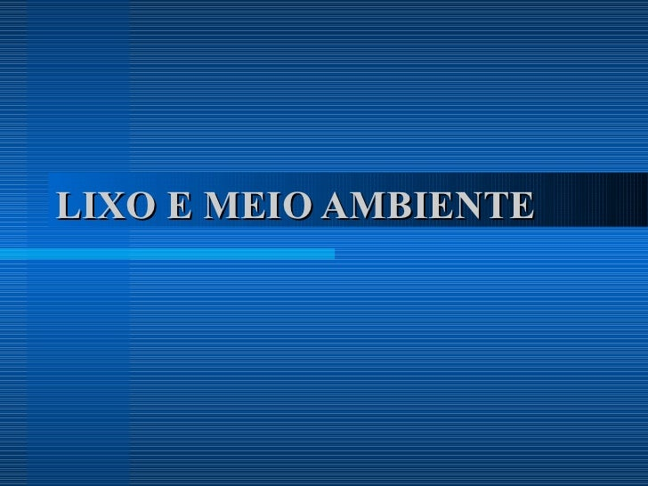 LIXO E MEIO AMBIENTE
