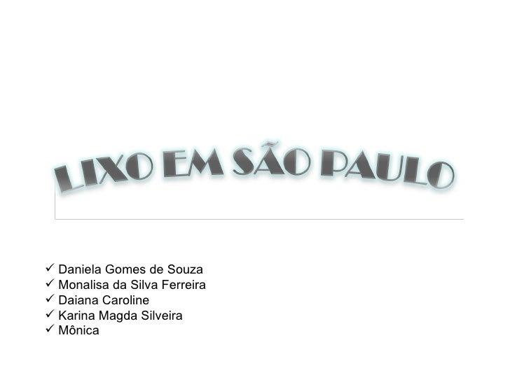 <ul><li>Daniela Gomes de Souza </li></ul><ul><li>Monalisa da Silva Ferreira </li></ul><ul><li>Daiana Caroline </li></ul><u...