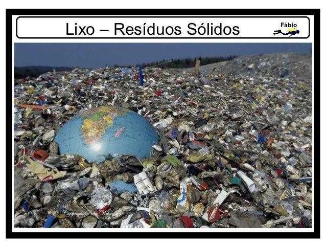 Lixo – Resíduos Sólidos   Fábio