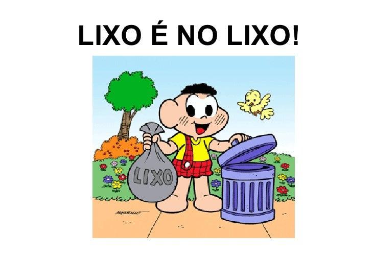 LIXO É NO LIXO!
