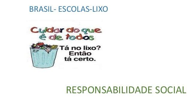 BRASIL- ESCOLAS-LIXO  RESPONSABILIDADE SOCIAL