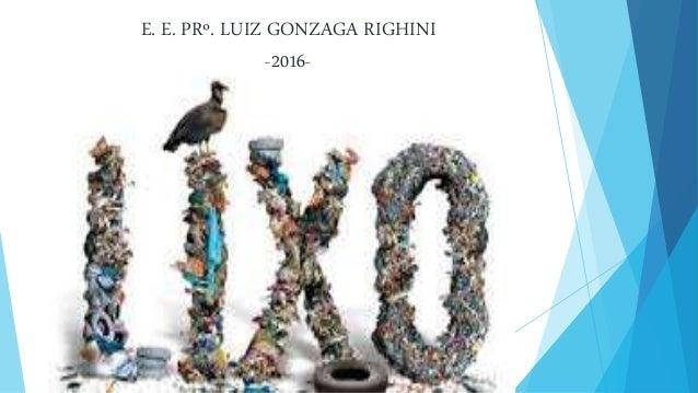 E. E. PRº. LUIZ GONZAGA RIGHINI -2016-
