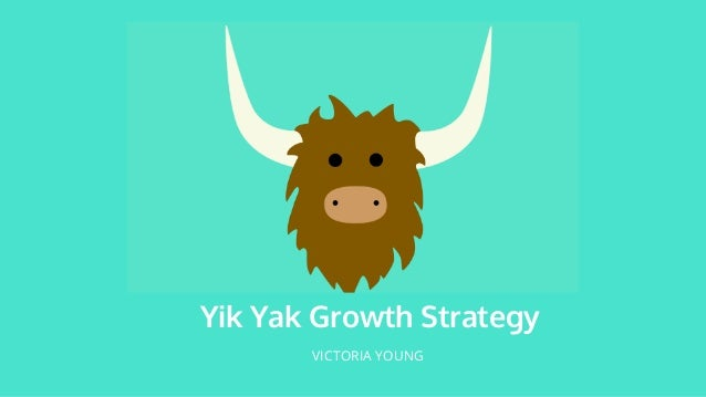 Yik Yak Growth Strategy VICTORIA YOUNG