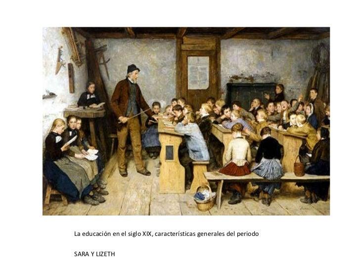 La educación en el siglo XIX <ul><li>La educación en el siglo XIX, características generales del periodo </li></ul><ul><li...