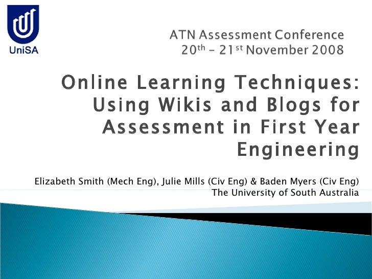 Online Learning Techniques: Using Wikis and Blogs for Assessment in First Year Engineering Elizabeth Smith (Mech Eng), Jul...