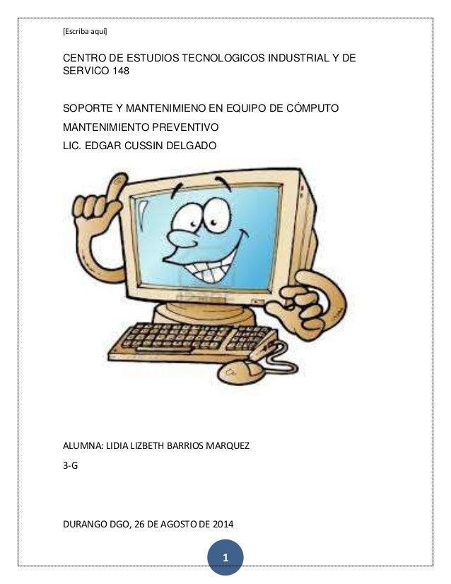 [Escriba aquí]  CENTRO DE ESTUDIOS TECNOLOGICOS INDUSTRIAL Y DE  SERVICO 148  SOPORTE Y MANTENIMIENO EN EQUIPO DE CÓMPUTO ...