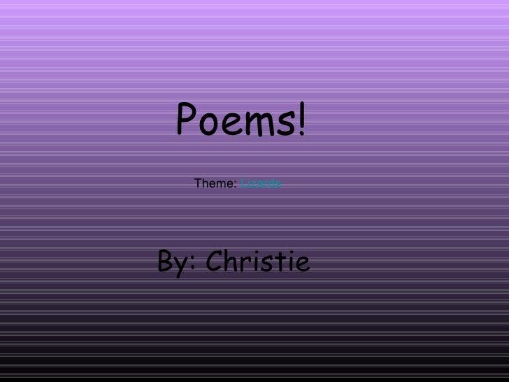 Poems! By: Christie Theme:  Lizards