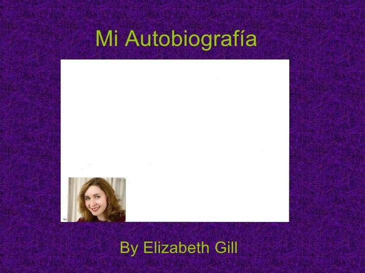 Mi Autobiografía   By Elizabeth Gill