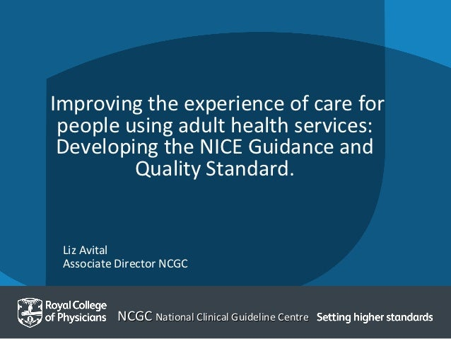 Improving the experience of care for people using adult health services: Developing the NICE Guidance and         Quality ...