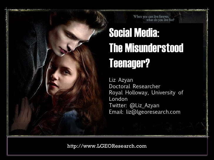 Social Media:  The Misunderstood Teenager? Liz Azyan Doctoral Researcher Royal Holloway, University of London Twitter: @Li...