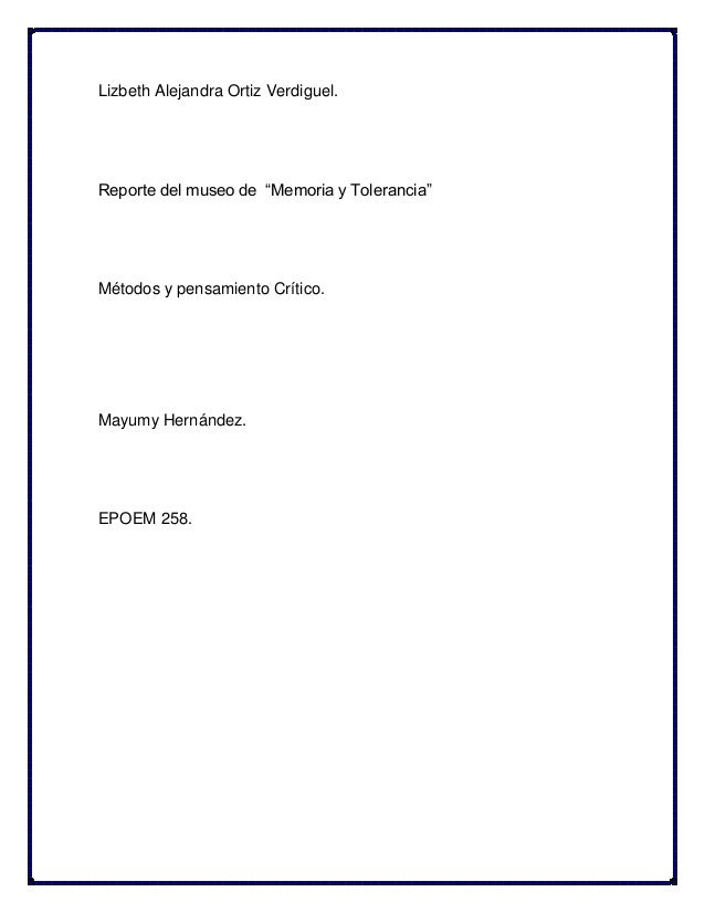 """Lizbeth Alejandra Ortiz Verdiguel.  Reporte del museo de """"Memoria y Tolerancia""""  Métodos y pensamiento Crítico.  Mayumy He..."""
