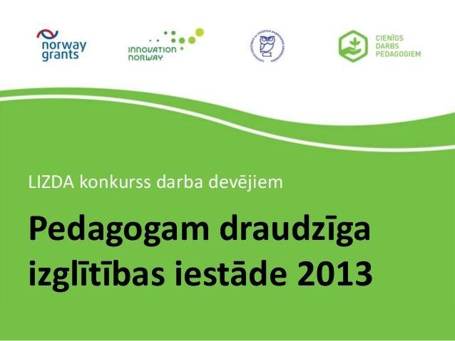 Pedagogam draudzīga izglītības iestāde 2013 LIZDA konkurss darba devējiem