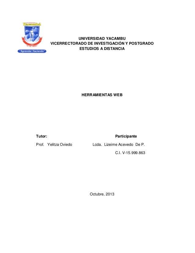 UNIVERSIDAD YACAMBU VICERRECTORADO DE INVESTIGACIÓN Y POSTGRADO ESTUDIOS A DISTANCIA HERRAMIENTAS WEB Tutor: Participante ...