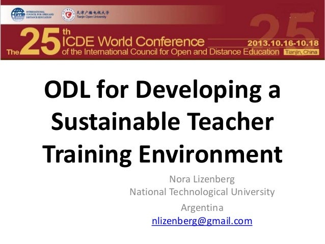 ODL for Developing a Sustainable Teacher Training Environment Nora Lizenberg National Technological University Argentina n...