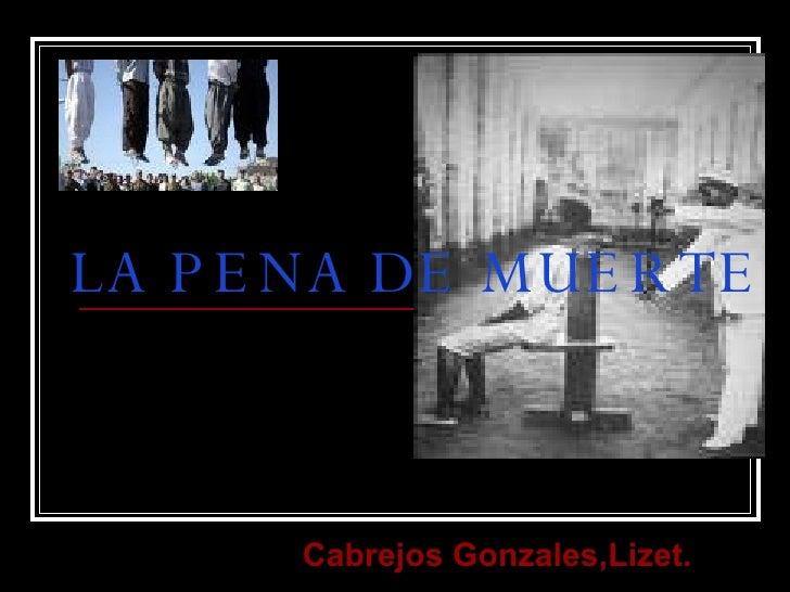 LA PENA DE MUERTE   Cabrejos Gonzales,Lizet.