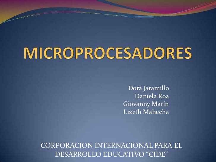 MICROPROCESADORES<br />Dora Jaramillo <br />Daniela Roa<br />Giovanny Marín<br />Lizeth Mahecha <br />CORPORACION INTERNAC...