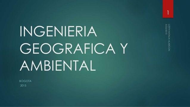 INGENIERIA GEOGRAFICA Y AMBIENTAL BOGOTA 2015 1