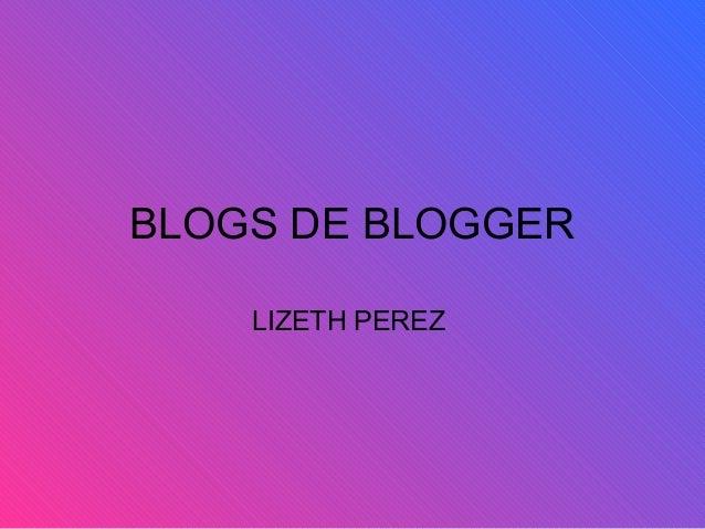 BLOGS DE BLOGGER LIZETH PEREZ