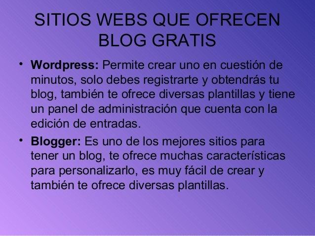 SITIOS WEBS QUE OFRECEN BLOG GRATIS • Wordpress: Permite crear uno en cuestión de minutos, solo debes registrarte y obtend...