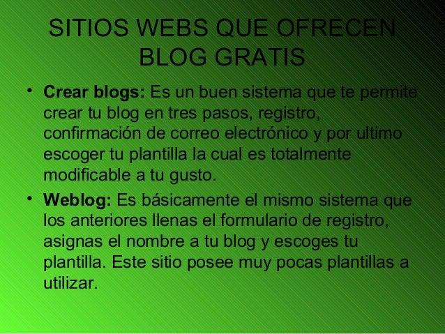 SITIOS WEBS QUE OFRECEN BLOG GRATIS • Crear blogs: Es un buen sistema que te permite crear tu blog en tres pasos, registro...