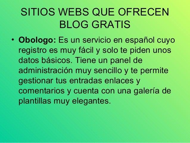 SITIOS WEBS QUE OFRECEN BLOG GRATIS • Obologo: Es un servicio en español cuyo registro es muy fácil y solo te piden unos d...