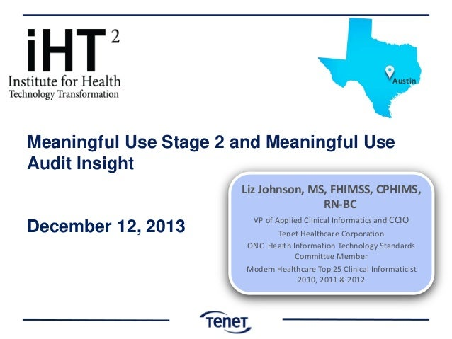 Austin  Meaningful Use Stage 2 and Meaningful Use Audit Insight Liz Johnson, MS, FHIMSS, CPHIMS, RN-BC  December 12, 2013 ...