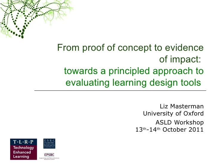 From proof of concept to evidence of impact:  towards a principled approach to evaluating learning design tools   Liz Mast...