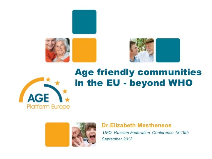 1Age friendly communitiesin the EU - beyond WHO     Dr.Elizabeth Mestheneos     UFO, Russian Federation. Conference 18-19t...