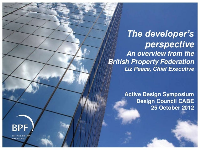 The developer's         perspective      An overview from theBritish Property Federation     Liz Peace, Chief Executive   ...