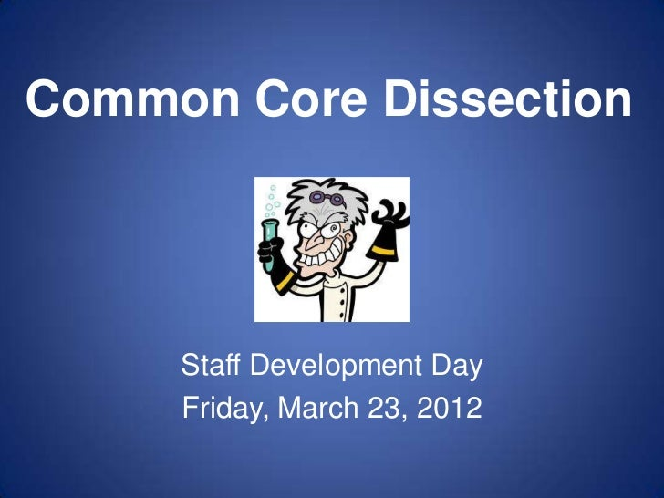 Common Core Dissection     Staff Development Day     Friday, March 23, 2012