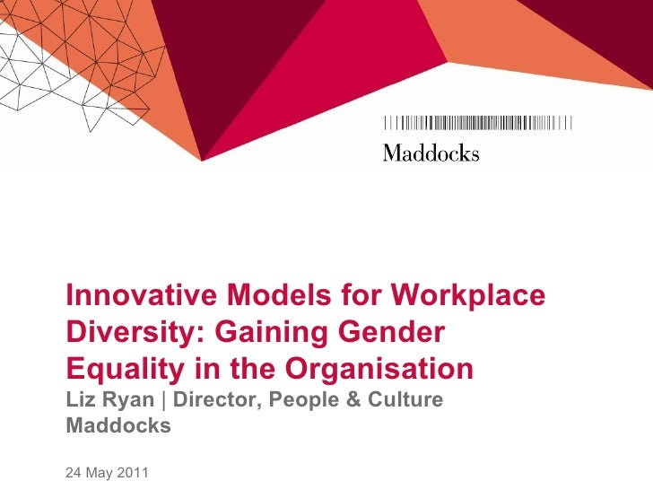 Innovative Models for WorkplaceDiversity: Gaining GenderEquality in the OrganisationLiz Ryan | Director, People & CultureM...