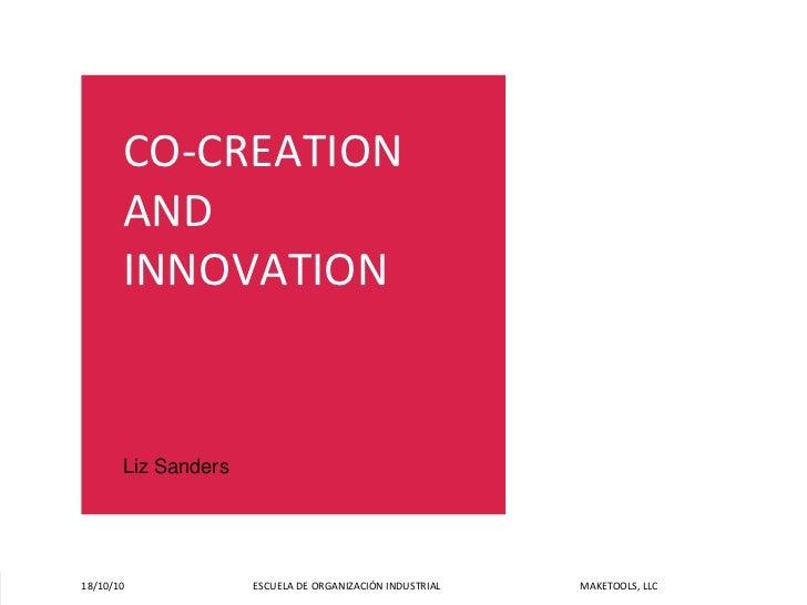 CO‐CREATION            AND            INNOVATION              Liz Sanders     18/10/10...