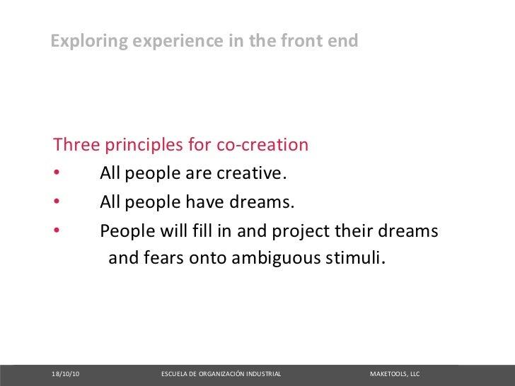 Exploringexperienceinthefrontend     Threeprinciplesforco‐creation •   Allpeoplearecreative. •   Allpeopleh...