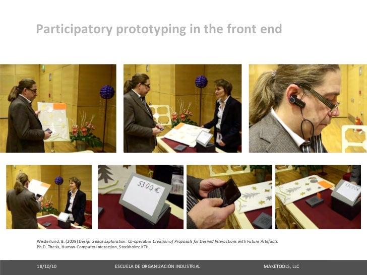 Participatoryprototypinginthefrontend     Westerlund,B.(2009)DesignSpaceExploration:Co‐operativeCreationofPr...