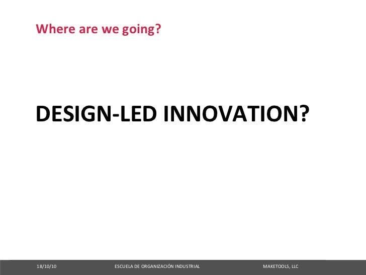 Wherearewegoing?     DESIGN‐LEDINNOVATION?     18/10/10ESCUELADEO...