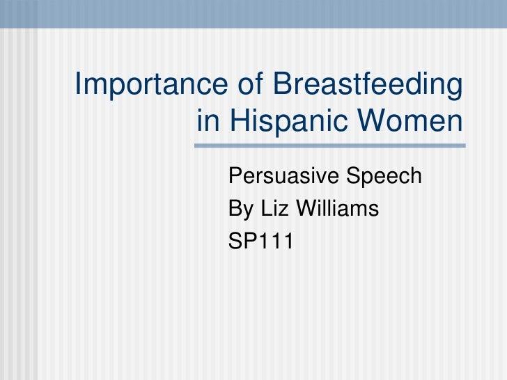 Importance of Breastfeeding in Hispanic Women Persuasive Speech By Liz Williams SP111