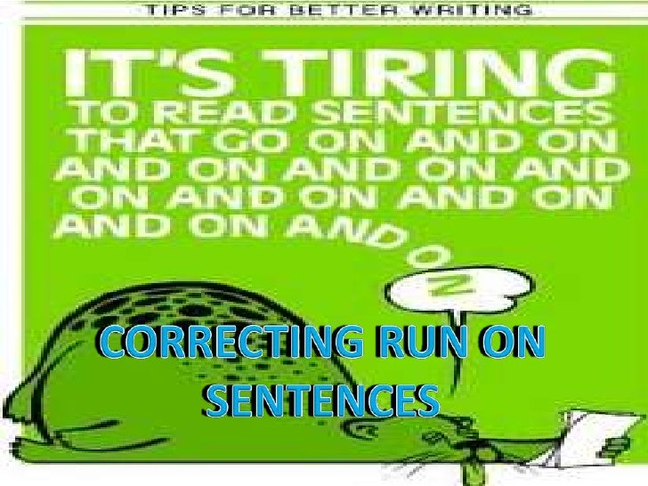 run on sentence One of the most common mistakes with independent clauses is joining them without correct punctuation this error is called a run‐on sentence an independent.
